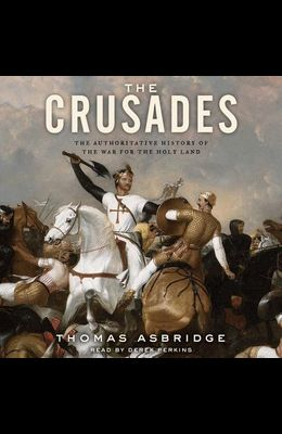 The Crusades Lib/E: The Authoritative History of the War for the Holy Land