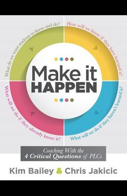 Make It Happen: Coaching with the Four Critical Questions of Plcs at Work(r) (Professional Learning Community Strategies for Instructi