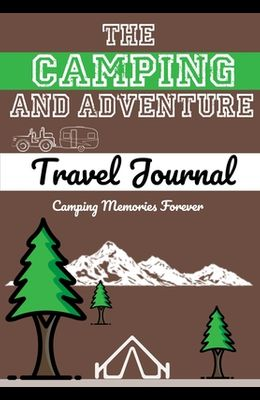The Camping and Adventure Travel Journal: Perfect RV, Caravan and Camping Journal/Diary: Capture All Your Special Memories, Moments and Notes (120 pag