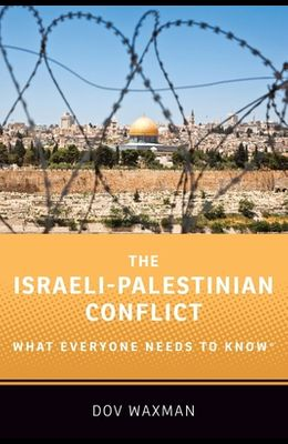 The Israeli-Palestinian Conflict: What Everyone Needs to Know