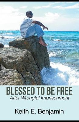 Blessed to Be Free: After Wrongful Imprisonment