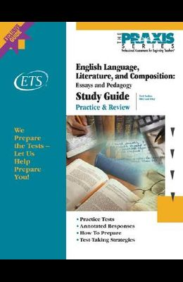 English Language, Literature, and Composition: Essays and Pedagogy Study Guide (Praxis Study Guides)