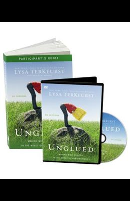 Unglued Study Pack: Making Wise Choices in the Midst of Raw Emotions [With DVD]