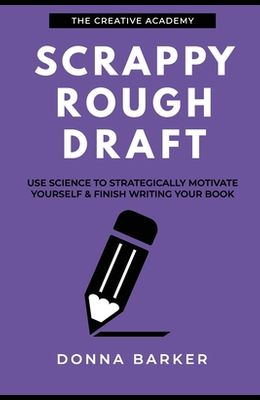 Scrappy Rough Draft: Use science to strategically motivate yourself & finish writing your book