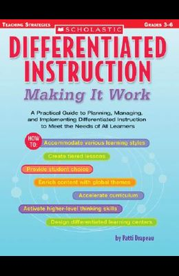 Differentiated Instruction: Making It Work: A Practical Guide to Planning, Managing, and Implementing Differentiated Instruction to Meet the Needs of