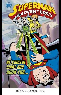 Superman Adventures: Be Careful What You Wish For...