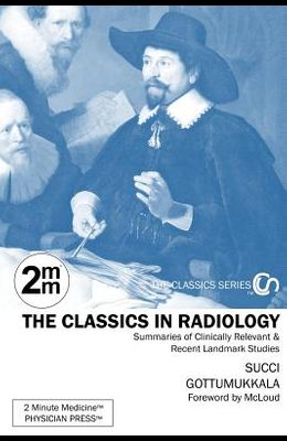 2 Minute Medicine's The Classics in Radiology: Summaries of Clinically Relevant & Recent Landmark Studies, 1e (The Classics Series)