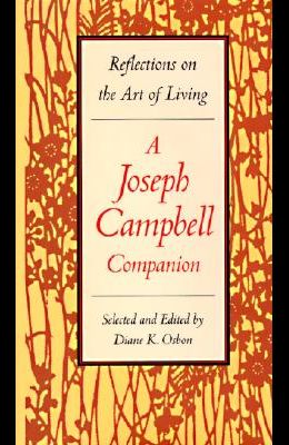 The Joseph Campbell Companion: Reflections on the Art of Living