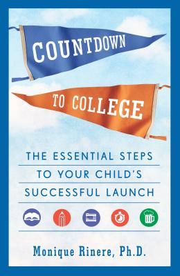 Countdown to College: The Essential Steps to Your Child's Successful Launch