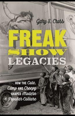 Freak Show Legacies: How the Cute, Camp and Creepy Shaped Modern Popular Culture