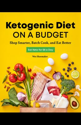 Ketogenic Diet on a Budget: Shop Smarter, Batch Cook, and Eat Better