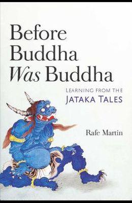 Before Buddha Was Buddha: Learning from the Jataka Tales