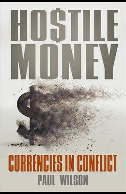 Hostile Money: Currencies in Conflict