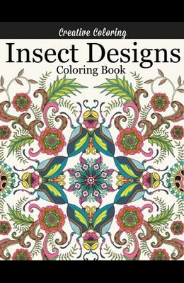 Insect Designs Coloring Book: Gorgeous Adult Coloring Book Featuring Dragonflies, Bees, Butterflies, Ladybugs, and Other Insects