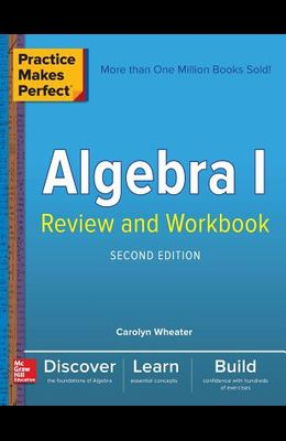 Practice Makes Perfect Algebra I Review and Workbook, Second Edition