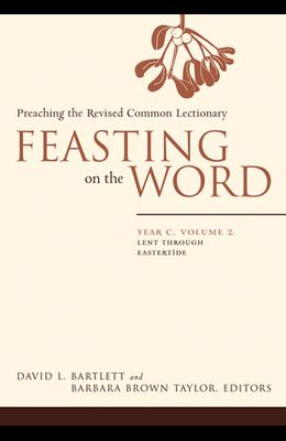 Feasting on the Word: Year C, Volume 2: Lent Through Eastertde
