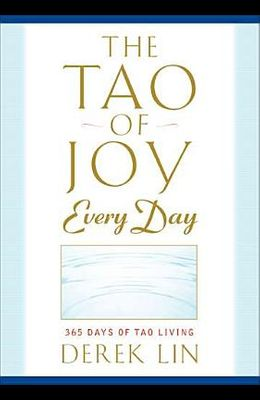 The Tao of Joy Every Day: 365 Days of Tao Living