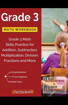 Grade 3 Math Workbook: Grade 3 Math Skills Practice for Addition, Subtraction, Multiplication, Division, Fractions and More