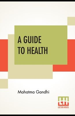 A Guide To Health: Translated From The Hindi By A. Rama Iyer, M.A.