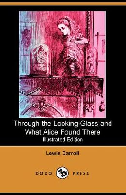 Through the Looking-Glass and What Alice Found There (Illustrated Edition) (Dodo Press)
