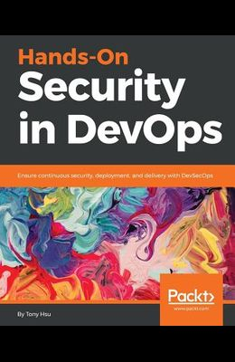 Hands-On Security in DevOps: Ensure continuous security, deployment, and delivery with DevSecOps