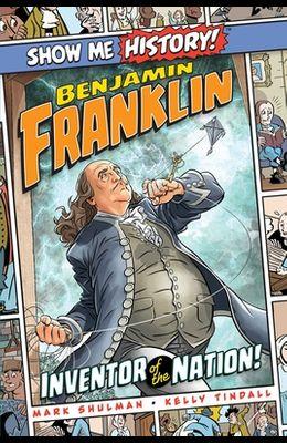 Benjamin Franklin: Inventor of the Nation!