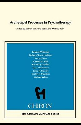Archetypal Processes in Psychotherapy (Chiron Clinical Series)