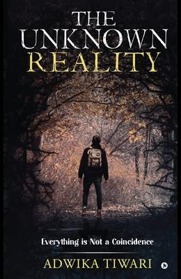 The Unknown Reality: Everything Is Not a Coincidence