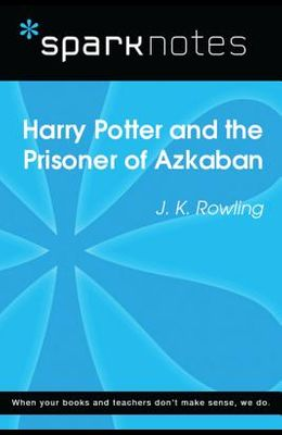 Harry Potter and the Prisoner of Azkaban (Sparknotes Literature Guide)