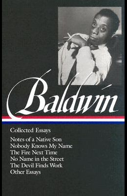 James Baldwin: Collected Essays (Loa #98): Notes of a Native Son / Nobody Knows My Name / The Fire Next Time / No Name in the Street / The Devil Finds