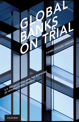 Global Banks on Trial: U.S. Prosecutions and the Remaking of International Finance
