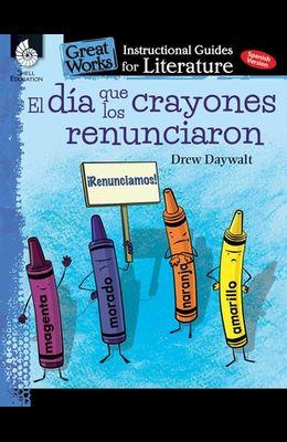 El Dia Que Los Crayones Renunciaron (the Day the Crayons Quit): An Instructional Guide for Literature: An Instructional Guide for Literature