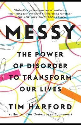 Messy: The Power of Disorder to Transform Our Lives