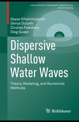 Dispersive Shallow Water Waves: Theory, Modeling, and Numerical Methods