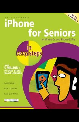 iPhone for Seniors in Easy Steps: Covers IOS 9