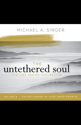 The Untethered Soul Lecture Series: Volume 8: Taking Charge of Your Inner Growth
