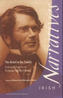 The Rebel in His Family: Selected Papers of William Smith O'Brien