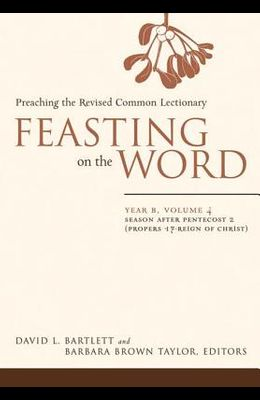 Feasting on the Word: Year B, Vol. 4: Season After Pentecost 2 (Propers 17-Reign of Christ)