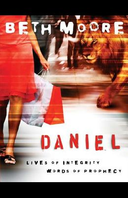 Daniel - Bible Study Book: Lives of Integrity, Words of Prophecy