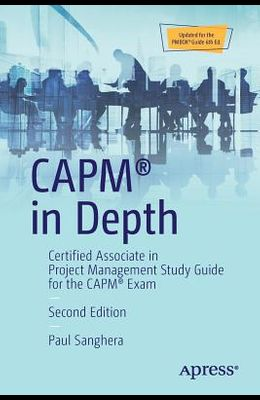 Capm(r) in Depth: Certified Associate in Project Management Study Guide for the Capm(r) Exam