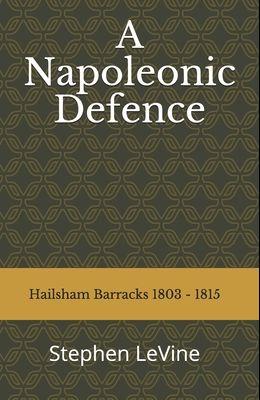 A Napoleonic Defence: : Hailsham Barracks 1803 - 1815