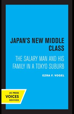 Japan's New Middle Class: The Salary Man and His Family in a Tokyo Suburb