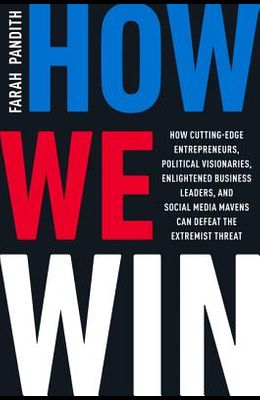 How We Win: How Cutting-Edge Entrepreneurs, Political Visionaries, Enlightened Business Leaders, and Social Media Mavens Can Defea