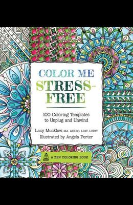 Color Me Stress-Free: Nearly 100 Coloring Templates to Unplug and Unwind
