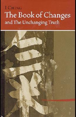 I Ching Bk of Changes & the Unchanging Truth