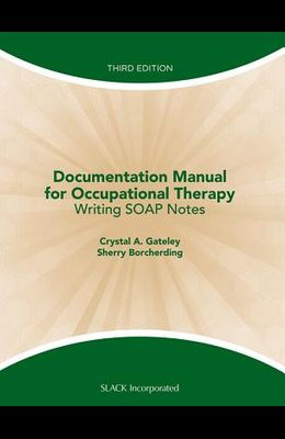 Documentation Manual for Occupational Therapy: Writing SOAP Notes