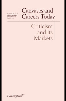 Canvases and Careers Today: Criticism and Its Markets