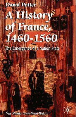 A History of France, 1460 1560: The Emergence of a Nation State