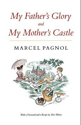 My Father's Glory & My Mother's Castle: Marcel Pagnol's Memories of Childhood