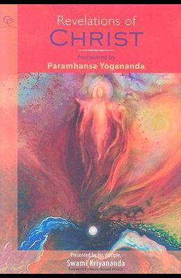 Revelations of Christ Proclaimed by Paramhansa Yogananda